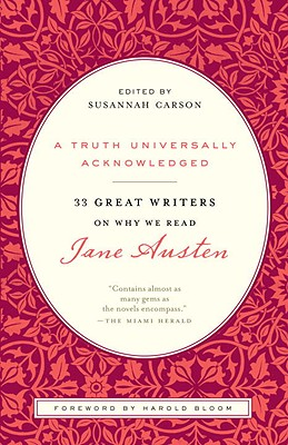 A Truth Universally Acknowledged: 33 Great Writers on Why We Read Jane Austen Cover Image