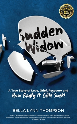 Sudden Widow, A True Story of Love, Grief, Recovery, and How Badly It CAN Suck! Cover Image