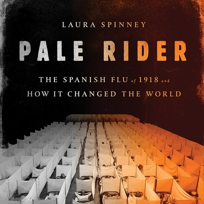 Pale Rider Lib/E: The Spanish Flu of 1918 and How It Changed the World Cover Image
