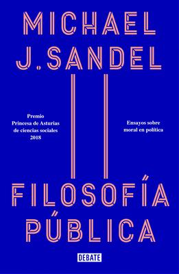Filosofía pública: Ensayos sobre moral en política / Public Philosophy: Essays on Morality in Politics Cover Image