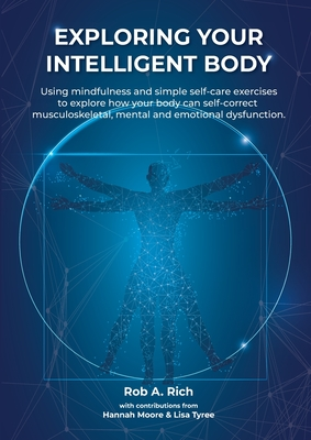 Exploring your intelligent body: Using mindfulness and simple self-care exercises to explore how your body can self-correct musculoskeletal, mental an Cover Image