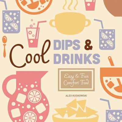Cool Dips & Drinks: Easy & Fun Comfort Food (Cool Home Cooking) Cover Image