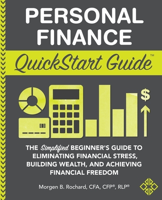 Personal Finance QuickStart Guide: The Simplified Beginner's Guide to Eliminating Financial Stress, Building Wealth, and Achieving Financial Freedom (QuickStart Guides) Cover Image