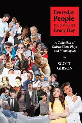 Everyday People You Don't Meet Every Day: A Collection of Quirky Short Plays and Monologues Cover Image