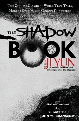 The Shadow Book of Ji Yun: The Chinese Classic of Weird True Tales, Horror Stories, and Occult Knowledge Cover Image