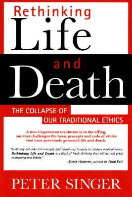 Rethinking Life and Death: The Collapse of Our Traditional Ethics Cover Image