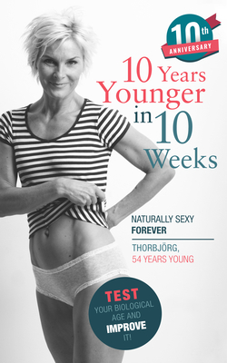10 Years Younger in 10 Weeks: Naturally Sexy Forever Cover Image