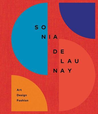 Sonia Delaunay: Art, Design and Fashion Cover Image