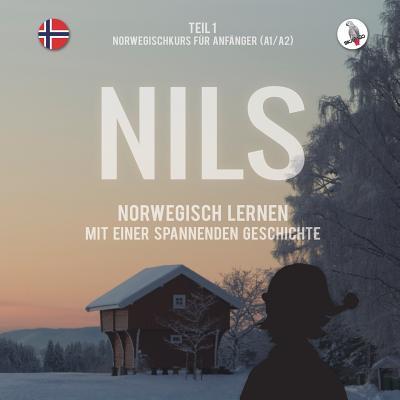Nils. Norwegisch Lernen Mit Einer Spannenden Geschichte. Teil 1 - Norwegischkurs Für Anfänger. Cover Image