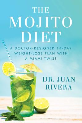 The Mojito Diet: A Doctor-Designed 14-Day Weight Loss Plan with a Miami Twist Cover Image