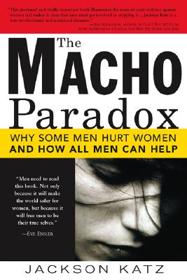 The Macho Paradox: Why Some Men Hurt Women and How All Men Can Help Cover Image