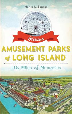 Historic Amusement Parks of Long Island: 118 Miles of Memories Cover Image
