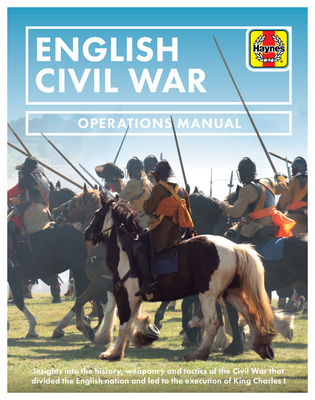 English Civil War: Insights into the history, weaponry and tactics of the Civil War that divided the English nation and led to the execution of King Charles I (Operations Manual) cover