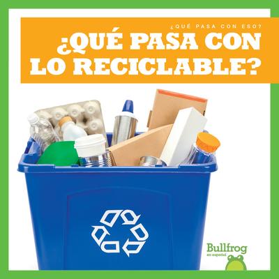 ¿Qué Pasa Con Lo Reciclable? (Where Does Recycling Go?) Cover Image