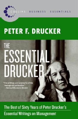 The Essential Drucker: The Best of Sixty Years of Peter Drucker's Essential Writings on Management (Collins Business Essentials) Cover Image