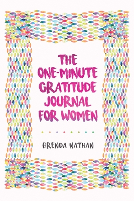 The One-Minute Gratitude Journal for Women: A Journal for Self-Care and Happiness Cover Image