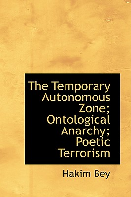 The Temporary Autonomous Zone; Ontological Anarchy; Poetic Terrorism Cover Image