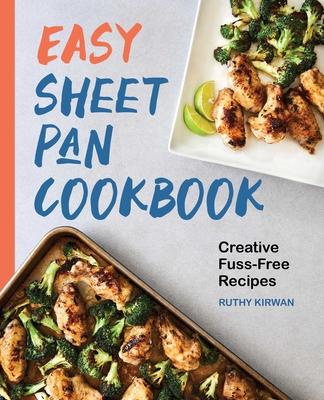 Easy Sheet Pan Cookbook: Creative, Fuss-Free Recipes Cover Image