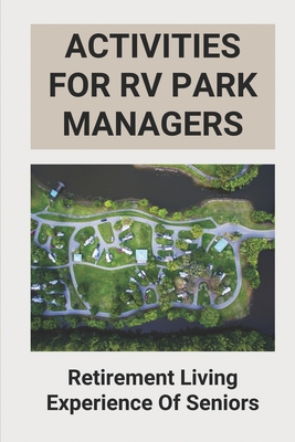 Activities For RV Park Managers: Retirement Living Experience Of Seniors: Mobile Home Park Investing Cover Image