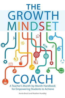 The Growth Mindset Coach: A Teacher's Month-by-Month Handbook for Empowering Students to Achieve (Growth Mindset for Teachers) Cover Image