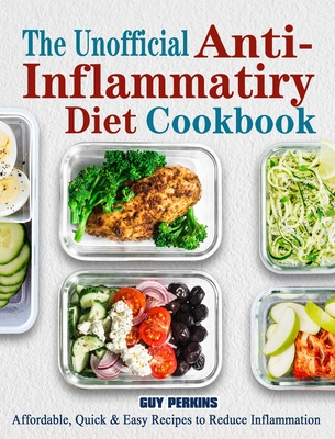 The Unofficial Anti-Inflammatory Diet Cookbook: Affordable, Quick & Easy Recipes to Reduce Inflammation Cover Image