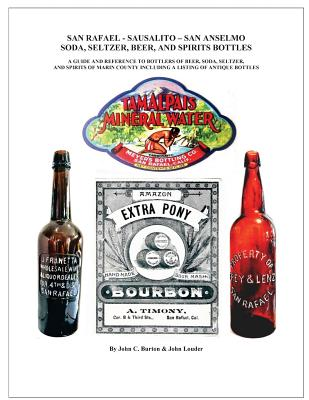 San Rafael - Sausalito - San Anselmo Bottles: Guide and Reference to Bottles of Beer, Soda, Seltzer, and Spirits of Marin County Cover Image