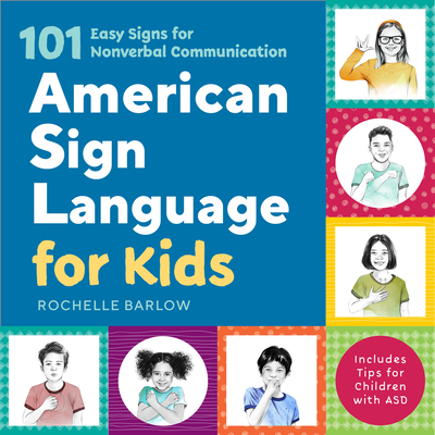 American Sign Language for Kids: 101 Easy Signs for Nonverbal Communication Cover Image