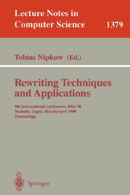 Rewriting Techniques and Applications: 9th International Conference, Rta-98, Tsukuba, Japan, March 30 - April 1, 1998, Proceedings (Rewriting Techniques & Applications #137) Cover Image