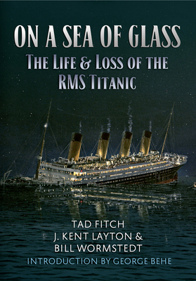 On a Sea of Glass: The Life & Loss of the RMS Titanic Cover Image