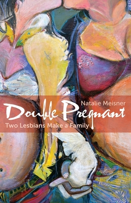 Double Pregnant: Two Lesbians Make a Family Cover Image