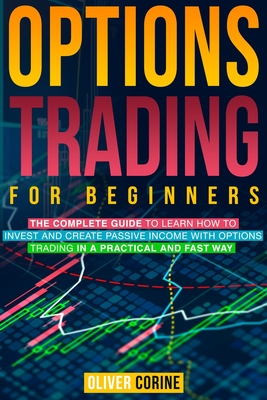 Options Trading for beginners: The complete guide to learn how to invest and create passive income in a practical and fast way Cover Image