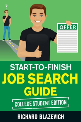 Start-to-Finish Job Search Guide - College Student Edition: How to Land Your Dream Job Before You Graduate from College Cover Image