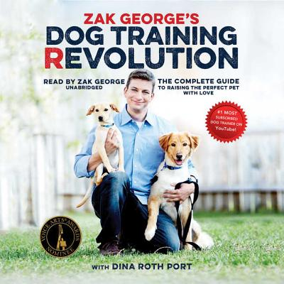 Zak George's Dog Training Revolution: The Complete Guide to Raising the Perfect Pet with Love Cover Image