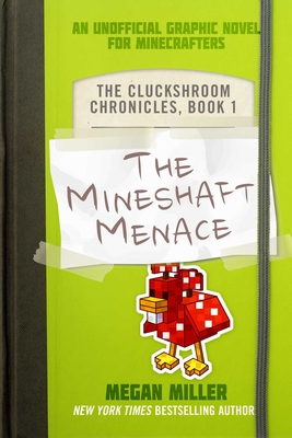 The Mineshaft Menace: An Unofficial Graphic Novel for Minecrafters (The Cluckshroom Chronicles #1) Cover Image