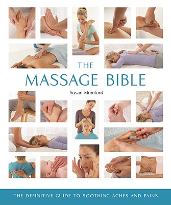The Massage Bible: The Definitive Guide to Soothing Aches and Pains (... Bible) Cover Image