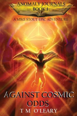 Against Cosmic Odds: A Mike Stout Epic Adventure (Anomaly Journals #1) Cover Image