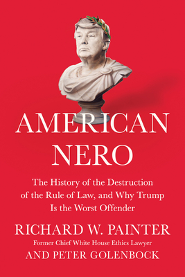 American Nero: The History of the Destruction of the Rule of Law, and Why Trump Is the Worst Offender Cover Image