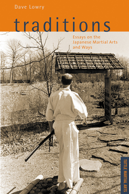 Traditions, Essays on the Japanese Martial Arts and Ways: Tuttle Martial Arts Cover Image