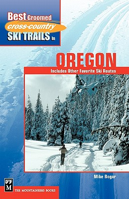 Best Groomed Cross-Country Ski Trails in Oregon: Includes Other Favorite Ski Routes Cover Image