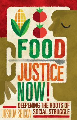 Food Justice Now!: Deepening the Roots of Social Struggle Cover Image
