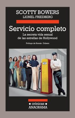 Servicio Completo: La Secreta Vida Sexual de las Estrellas de Hollywood = Full Service (Cronicas Anagrama #101) Cover Image