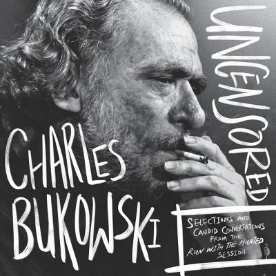 Charles Bukowski Uncensored Vinyl Edition: Selections and Candid Conversations from the Run With The Hunted Session Cover Image