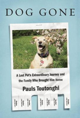 Dog Gone: A Lost Pet's Extraordinary Journey and the Family Who Brought Him Home Cover Image
