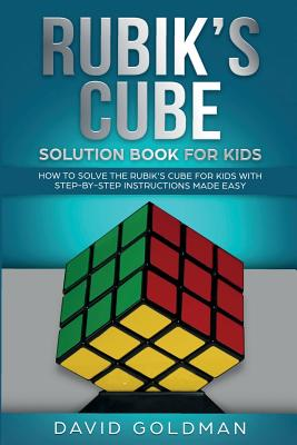 Rubik's Cube Solution Book For Kids: How to Solve the Rubik's Cube for Kids with Step-by-Step Instructions Made Easy Cover Image