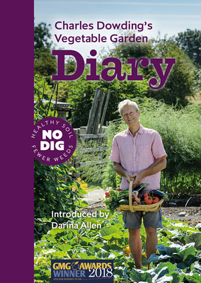 Charles Dowding's Vegetable Garden Diary: No Dig, Healthy Soil, Fewer Weeds, 3rd Edition Cover Image