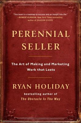 Perennial Seller: The Art of Making and Marketing Work that Lasts Cover Image