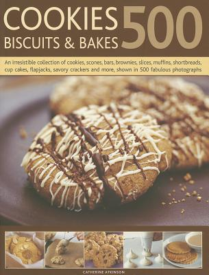 500 Cookies, Biscuits & Bakes: An Irresistible Collection of Cookies, Scones, Bars, Brownies, Slices, Muffins, Shortbreads, Cup Cakes, Flapjacks, Cra Cover Image