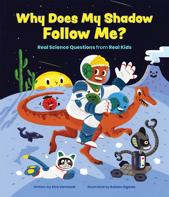 Why Does My Shadow Follow Me?: More Science Questions from Real Kids Cover Image