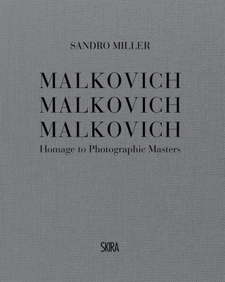 Sandro Miller: Malkovich Malkovich Malkovich: Homage to Photographic Masters Cover Image