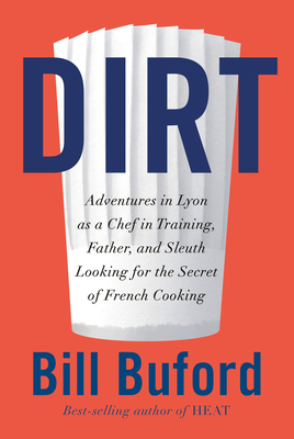 Dirt: Adventures in Lyon as a Chef in Training, Father, and Sleuth Looking for the Secret of French Cooking cover